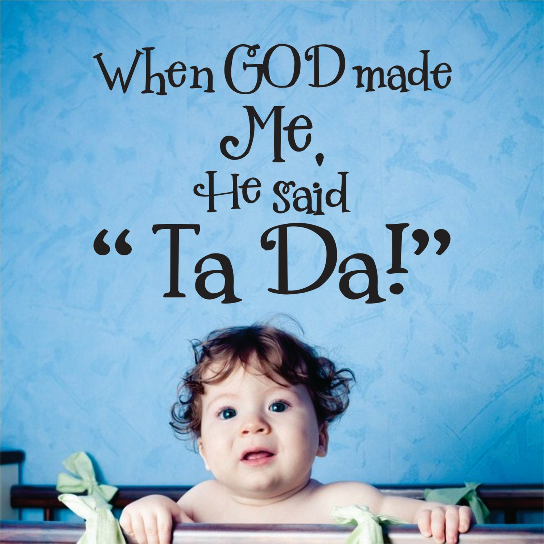 When God Made Me He Said Ta Da Childrens Decor Wall Decal