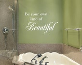 Bathroom Wall Decal - Be Your Own Kind Of Beautiful  Wall Decal