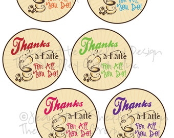 "instant download.... Printable Teacher Appreciation ""Thanks A Latte"" Gift Tags 3 inch circle"