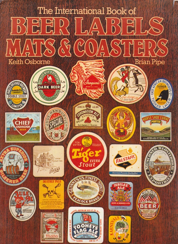 The International Book of Beer Labels, Mats and Coasters by Keith Osborne and Brian Pipe