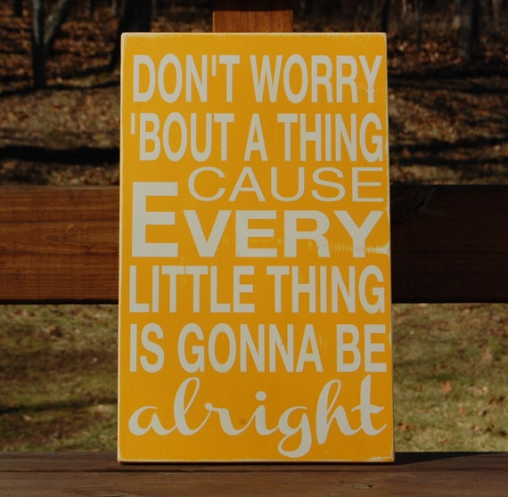 Every Little Thing Everything Gonna Be Alright by