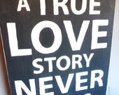 A True Love Story Never Ends- Hand Painted Wood Sign