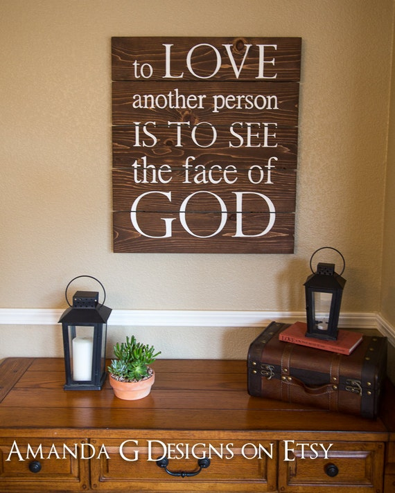 to love another person is to see the face of god essay To become the person that we are capable of being  will fail to see god's hand in  your life when you cooperate and allow god's love to rule in .