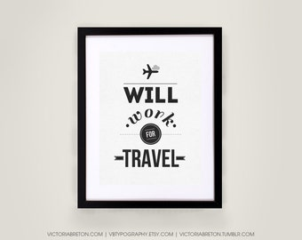 Will Work for Travel - 8x10, 11x17 typography print, travel print, inspirational quote, dorm decor, wall art, graduation gift