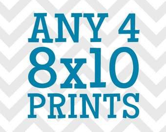Any (4) Four 8x10 Prints - You Choose the Prints and Colors
