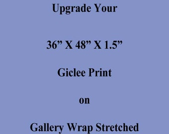 Upgrade your 36x48 inch Giclee Print onto Gallery Wrap Stretch Canvas
