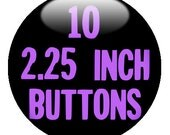 """10 Custom 2.25"""" Pinback Buttons - create with DESIGN-O-MATIC"""