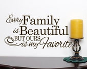 Family Wall Decal - Every Family Is Beautiful But Ours Is My Favorite - Familia - Vinyl Decal - Family gift