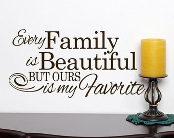Every Family is Beautiful but ours is my favorite 42x16- words wall decal sticker, beautiful family quotes