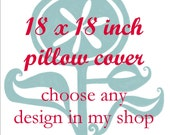 Pillow Cover - Cushion Cover - 18 x 18  inches - Choose Any Design in my Shop - Choose your fabric and ink color
