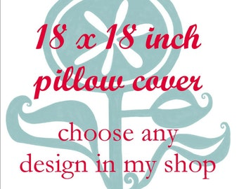 Pillow Cover - Cushion Cover - 18 x 18  inches - Choose Any Design in my Shop - Choose your fabric and ink color - Accent Pillow