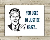 Funny Old Birthday Greeting Card -- You used to just be Crazy Now you're old and crazy