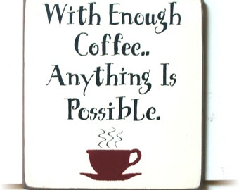 With enough coffee anything is possible wood sign