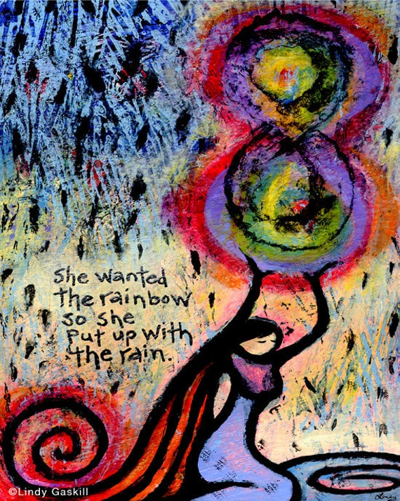 8 x 10, She Wanted the Rainbow, So She Put Up with the Rain - Giclee Print