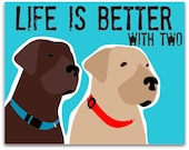 Labrador Art, Life is Better with Two, Black Labs, Yellow Labs, Chocolate Labs, Dog Art, Dog Prints, Labrador Art, Labrdor Print, Lab Lover