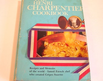 The Henri Charpentier CookBook Recipes And Memoirs Of The World Famed French Chef