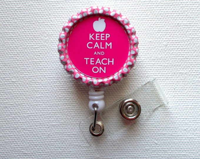 Keep Calm and Teach On Pink  - Name Badge Holder - School Badge Reel - Teaching Badge Holder - ID Badge Reel -  Teacher ID Badge Clip