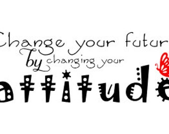 Change Your Future by changing your attitude Wall Decal
