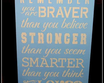 Always Remember you are Braver, Stronger, Smarter, and Loved...