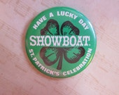 vintage ST. PATRICK'S DAY button/pin - have a lucky day - Showboat