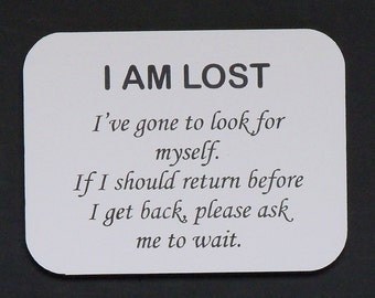 "Magnet says ""I AM LOST..."", laser engraved, custom color"