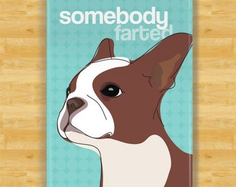 Boston Terrier Magnet - Somebody Farted - Brown Red Boston Terrier Gifts Dog Fridge Refrigerator Magnets