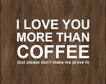 "Typography Print ""I love you more than coffee (but please don't make me prove it)"" - Size 8x10"