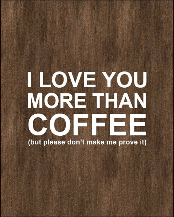 I Love You More Than Coffee: Typography Print I Love You More Than Coffee But Please