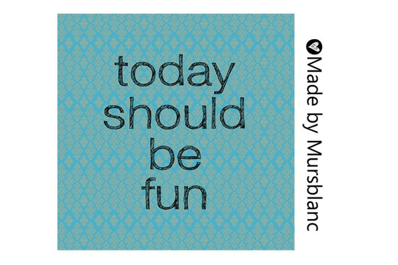 """Typography Art Print """" Today should be fun """" Happy, Motivational, Fun, Positive"""