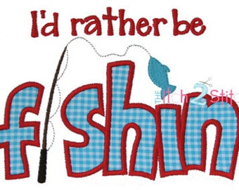 I'd Rather Be Fishin Applique Design For Machine Embroidery In Hoop Size(s) 4x4, 5x7 & 6x10 INSTANT DOWNLOAD now available