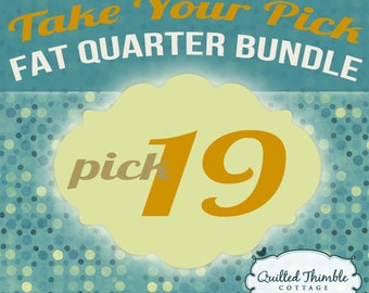 Take Your Pick - Fat Quarter Bundle - Pick 19 Fat Quarters