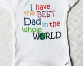 Baby onesie - I have the best Mom or Dad in the whole world - PLEASE specify size and if it is Mom OR Dad or whoever - personalization extra