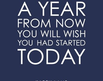 "New Year Quote -  A Year From Now You Will Wish You Had Started Today - Inspirational Quote from Karen Lamb -8""x10"""