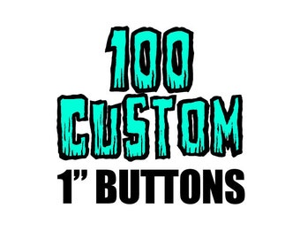 100  Custom One Inch Pinback Buttons