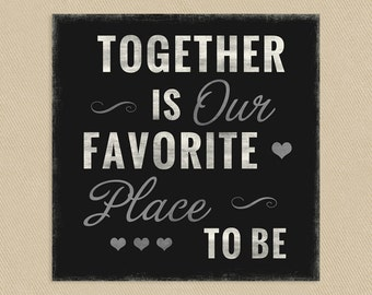 INSTANT DOWNLOAD - Printable Wall Art 12x12 Together Is Our Favorite Place To Be
