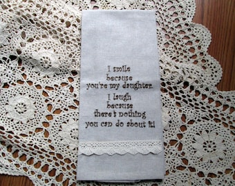 SALE Close Out You're My Daughter Funny Embroidery Tea Towel Guest Towel Lace Tr