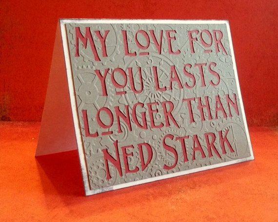 My love for you lasts longer than Ned Stark - Dark Grey gear embossed card with red lettering - Game of Thrones Inspired- Blank inside