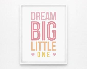 Dream Big Little One, Nursery Print, Girl Wall Art, Children Room Decor, Custom Color, Typography Poster