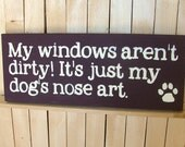 My windows aren't dirty.  It's just my dog's nose art. - Wooden Sign - Reclaimed Wood
