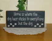 "Primitive ""Home is where the dog hair sticks to everything but the dog"" wood sign - your color choice"