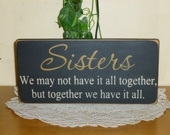 "Primitive ""Sisters - We may not have it all together, but together we have it all"" wooden sign - your color choice"