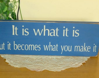 """Primitive Large """"It is what it is - but it becomes what you make it"""" wooden sign - your color choice"""