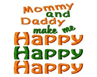 Mommy and Daddy make me Happy Happy Happy - Machine Embroidery Design - 8 Sizes