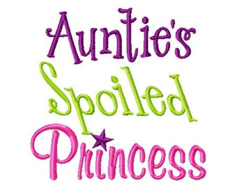 Aunties Spoiled Princess - Machine Embroidery Design - 8 Sizes