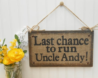 Last Chance to Run Uncle,  Wedding ring bearer flower girl wedding party sign, jute twine and burlap