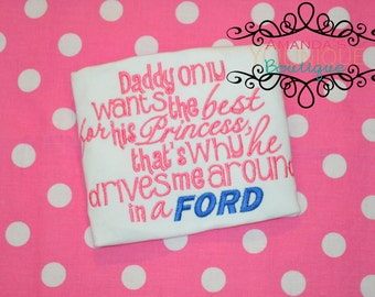 Daddy Only Wants The Best For His Princess That's Why He Drives Me Around In A Ford Embroidered Shirt