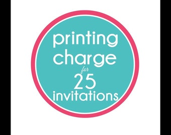 Printing Charge for 25 Invitations - Includes Envelopes - YOUR CHOICE of Invitation