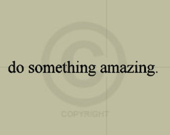 do something amazing. - Vinyl Wall Art