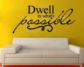 Dwell in whats possible - Vinyl Wall Art