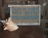 "Rustic,  ""You are my  Sunshine"" hand painted, reclaimed barn wood, burlap sign. Turquoise blue, white, tan. Nursery decor, children"